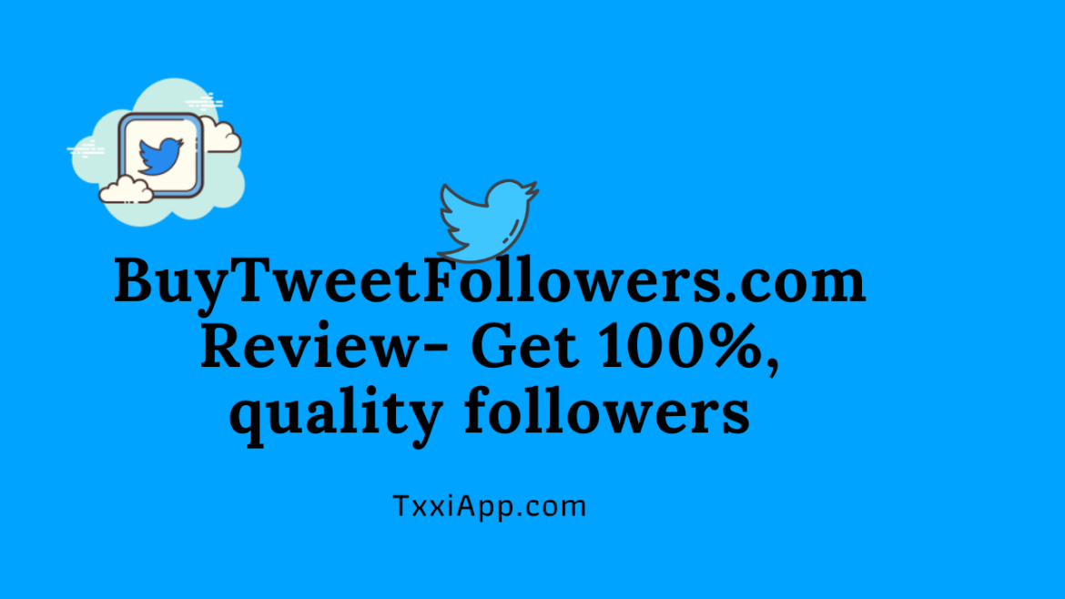BuyTweetFollowers.com Review- Get 100%, quality followers